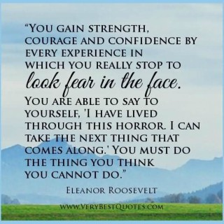 you-gain-strength-courage-and-confidence-by-every-experience-in-which-you-really-stop-to-look-fear-in-the-face